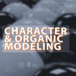CHARACTER & ORGANIC MODELING