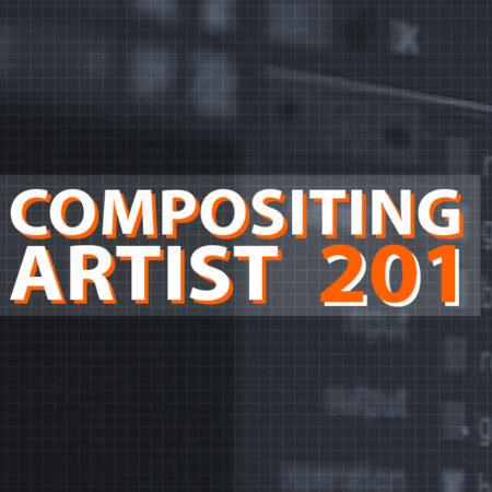 COMPOSITING ARTIST 201: ADVANCED
